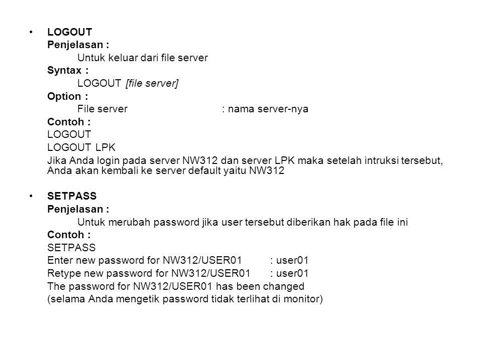 LOGOUT Penjelasan : Untuk keluar dari file server. Syntax : LOGOUT [file server] Option : File server : nama server-nya.